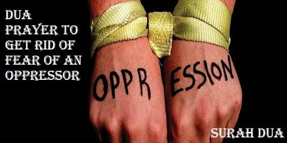 Dua Prayer To Get Rid of Fear of An Oppressor
