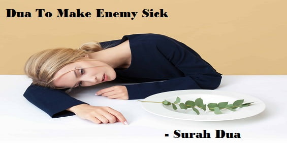 Wazifa To Make Enemy Sick and Death Of Enemy – Surah Dua