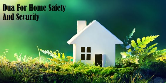 Dua For Home Safety And Security – Home Protection Taweez